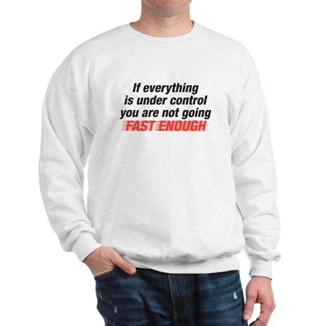 not going fast enough Sweatshirt