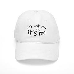 It's Not You It's Me Cap