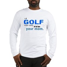 If Golf Was Easy Long Sleeve T-Shirt