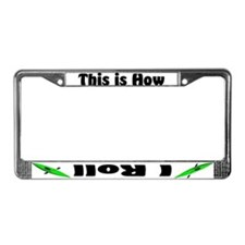 This is How I Roll (Green) License Plate Frame