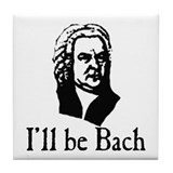 I'll Be Bach Tile Coaster