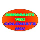 IMMIGRANTS YES! COLONISTS NO! Decal