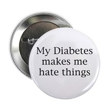 """My diabetes makes me hate things 2.25"""" Button"""