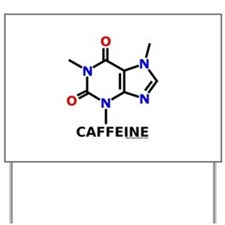 Molecularshirts.com Caffeine Yard Sign