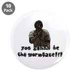 "You gonna be the wormface! 3.5"" Button (10 pa"