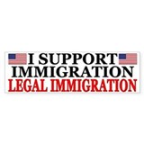 &quot;I Support Legal Immigration&quot; Bumper Bumper Sticker
