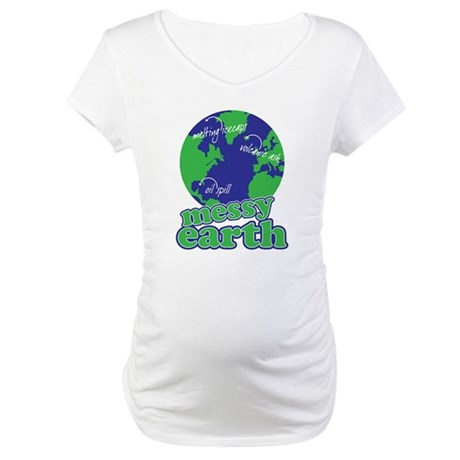 messy earth Maternity T-Shirt