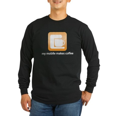 my mobile makes coffee Long Sleeve Dark T-Shirt