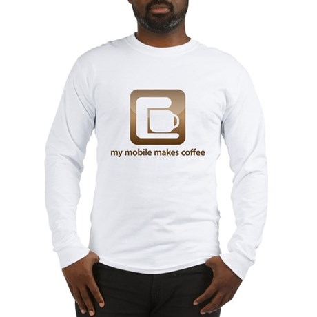 my mobile makes coffee Long Sleeve T-Shirt