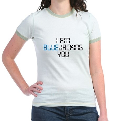 I am Bluejacking You Jr. Ringer T-Shirt