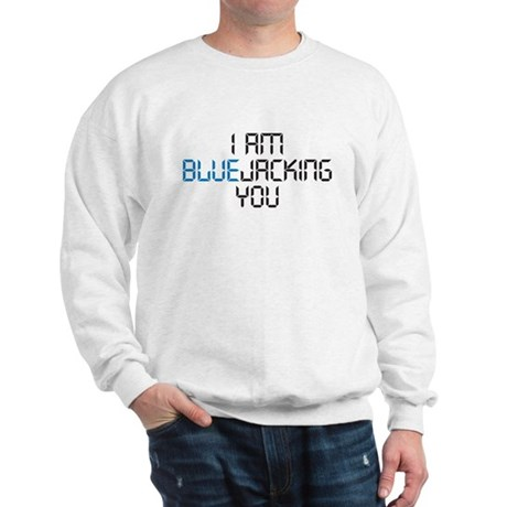 I am Bluejacking You Sweatshirt