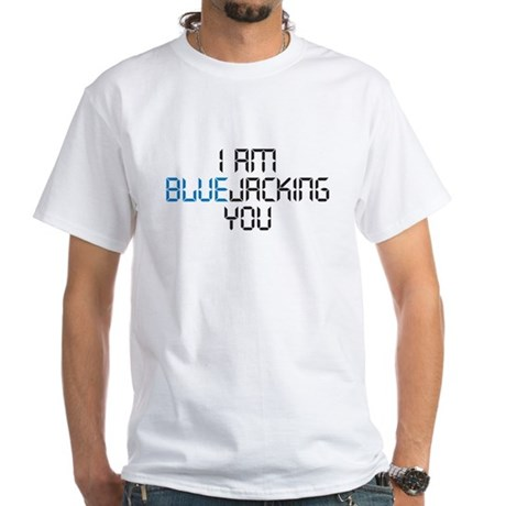 I am Bluejacking You White T-Shirt