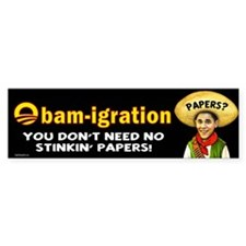 Obam-igration No Stinkin' Papers Bumper Sticker