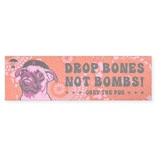 PUG -Drop Bones Not Bombs! Bumper Bumper Sticker