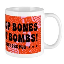 PUG Drop Bones Not Bombs! coffee Mug