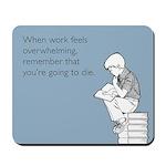 Work Feels Overwhelming Mousepad