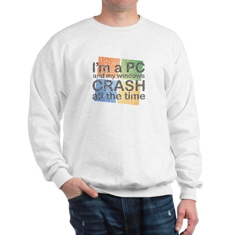 I'm a PC and my windows CRASH Sweatshirt