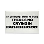 There's No Crying - Fatherhood Rectangle Magnet