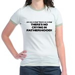 There's No Crying - Fatherhood Jr. Ringer T-Shirt