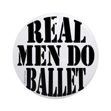 Real Men Do Ballet Ornament (Round)