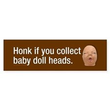 Collect baby doll heads Bumper Sticker