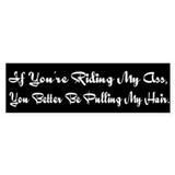 """If You're Riding My Ass..."" Bumper Sticker"