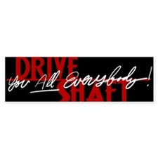 Drive Shaft Everybody Lost Bumper Bumper Sticker