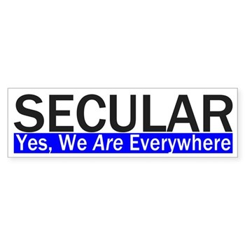 Secular: Yes, We Are Everywhere bumper sticker