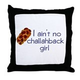 I ain't no challahback girl Throw Pillow