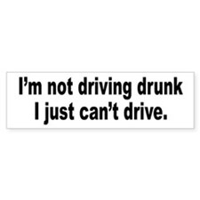 Not Drunk, Can't Drive Bumper Bumper Sticker