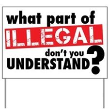 What Part of Illegal Dont You Understand Yard Sign