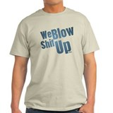 We Blow Shit Up T-Shirt