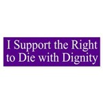 I Support the Right to Die Bumper Sticker