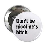 Don't be nicotine's bitch Button Badge