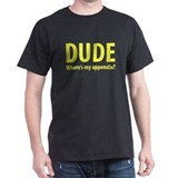 Dude, Where's My Appendix? Black T-Shirt