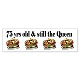 75 YR OLD QUEEN Bumper Sticker