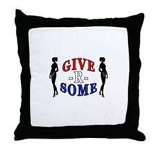 """Give-R-Some"" Throw Pillow"