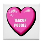 I Love My Teacup Poodle Tile Coaster