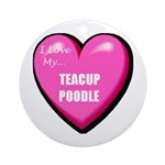 I Love My Teacup Poodle Ornament (Round)