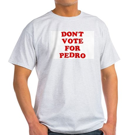 Don't Vote for Pedro Ash Grey T-Shirt