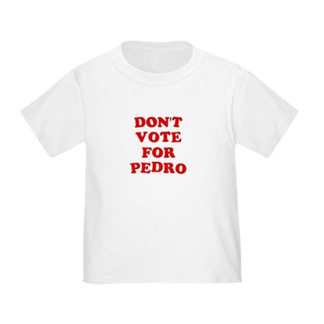 Don't Vote for Pedro Toddler T-Shirt