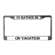 Rather be on Vacation License Plate Frame