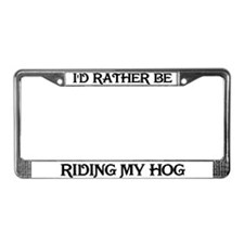 Rather be Riding my Hog License Plate Frame