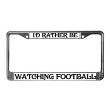 Rather be Watching Football License Plate Frame
