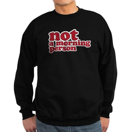 not a morning person Sweatshirt (dark)