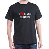 I Love [Heart] Hot Moms Black T-Shirt