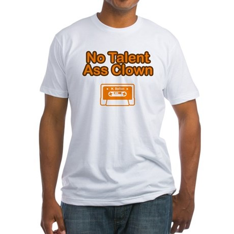 No Talent Ass Clown Fitted T-Shirt