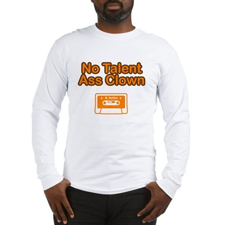 No Talent Ass Clown Long Sleeve T-Shirt
