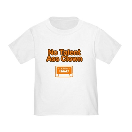 No Talent Ass Clown Toddler T-Shirt