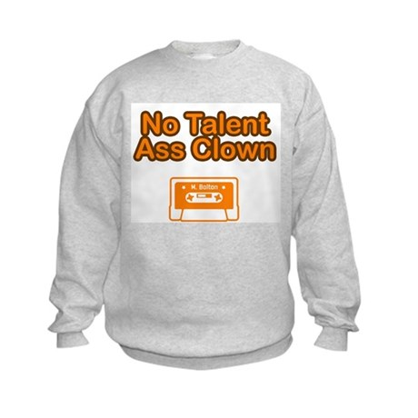 No Talent Ass Clown Kids Sweatshirt